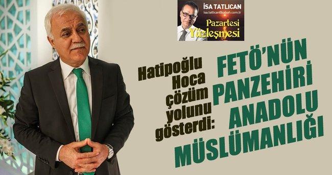 FETÖ'nün panzehiri Anadolu Müslümanlığı