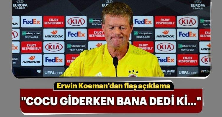 Erwin Koeman: Cocu giderken bana dedi ki...