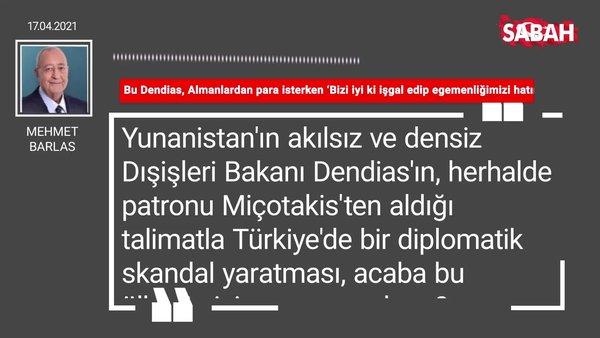 Mehmet Barlas | Bu Dendias, Almanlardan para isterken 'Bizi iyi ki işgal edip egemenliğimizi hatırlattınız' diyor mudur?
