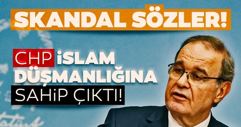 SON DAKİKA: CHP, İslam düşmanlığına sahip çıktı! Skandal sözler...