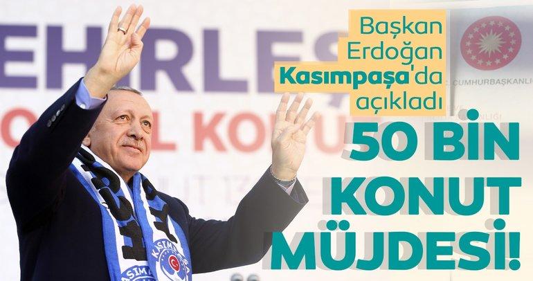 Son dakika: Başkan Erdoğan Kasımpaşa'da açıkladı! 50 bin konut müjdesi...