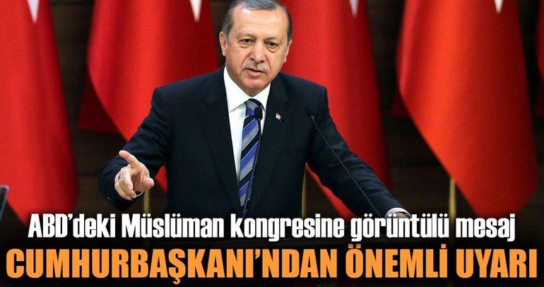 Erdoğan'dan MAS-ICNA Kongresi'nde ABD ve İsrail'e Kudüs uyarısı