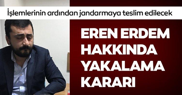 Son Dakika: Eren Erdem hakkında yakalama kararı çıkarıldı