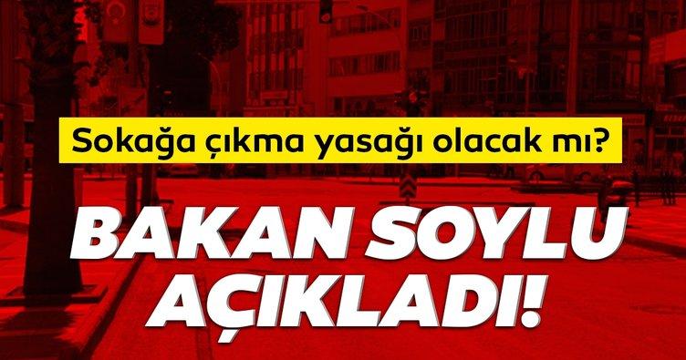 İçişleri Bakanı Süleyman Soylu'dan son dakika sokağa çıkma yasağı açıklaması! Sokağa çıkma yasağı gelecek mi?