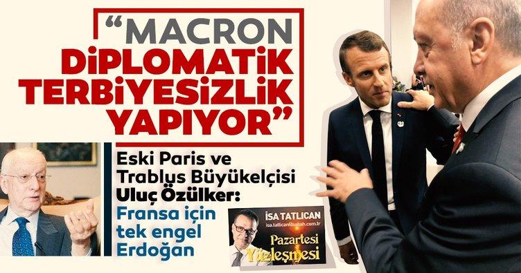 Eski Paris ve Trablus Büyükelçisi Uluç Özülker: Macron'un asıl hedefi Türkiye