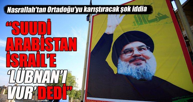 Nasrallah'tan müthiş iddia: Suudi Arabistan bize savaş açtı