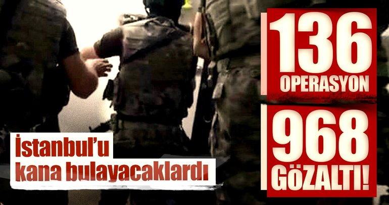İstanbul'da son dakika haberi! 136 operasyon, 968 gözaltı!