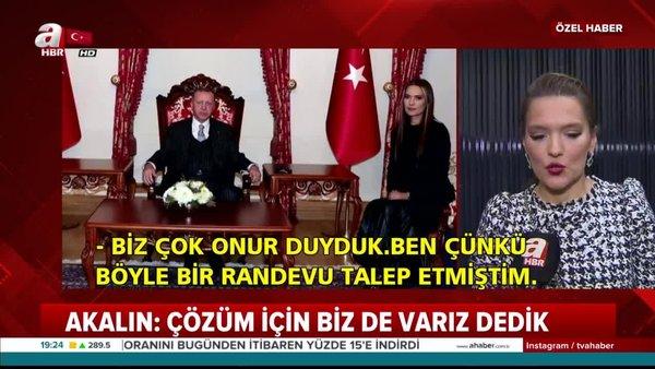 Demet Akalın, Başkan Erdoğan ile yaptıkları görüşmenin detaylarını A Haber'e anlattı