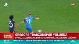 Gregore Trabzonspor yolunda!