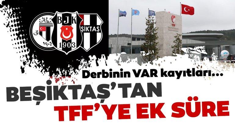 Son dakika: Beşiktaş'tan TFF'ye VAR kayıtları için ek süre