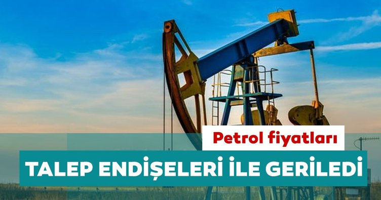 Petrol fiyatları talep endişeleri ile geriledi