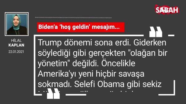 Hilal Kaplan | Biden'a 'hoş geldin' mesajım...