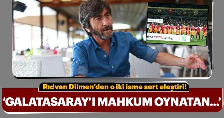 Rıdvan Dilmen'den Galatasaray'ın iki yıldızına sert eleştiri