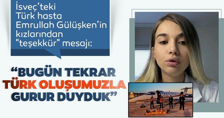 İsveç'teki Türk hasta Emrullah Gülüşken'in kızlarından teşekkür mesajı: Bugün tekrar Türk oluşumuzla gurur duyduk
