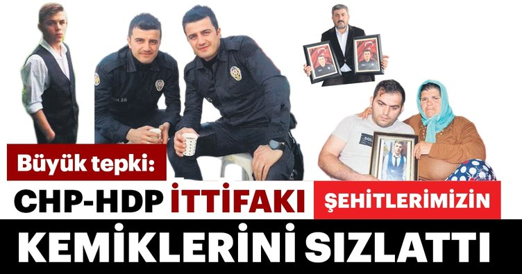 Büyük tepki: CHP-HDP ittifakı şehitlerimizin kemiklerini sızlattı