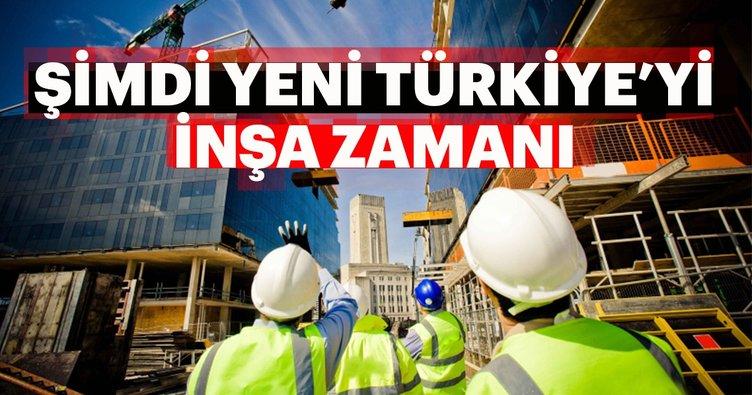 Şimdi yeni Türkiye'yi inşa zamanı