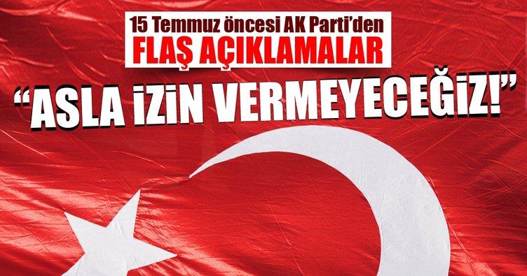 15 Temmuz öncesi AK Parti'den flaş açıklamalar