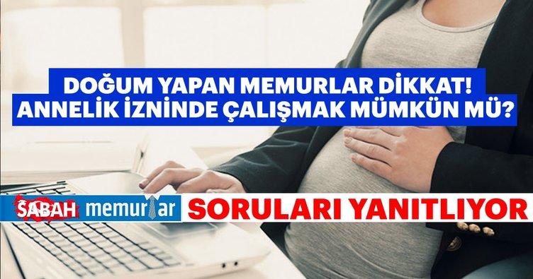 Doğum yapan memurlar dikkat! Annelik izninde çalışmak mümkün mü?