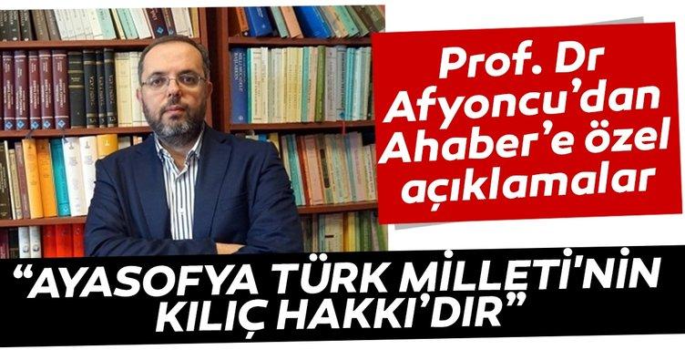 Prof. Dr. Erhan Afyoncu: Ayasofya Türk Milleti'nin kılıç hakkıdır