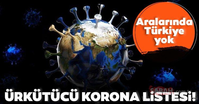 Ürkütücü corona virüs listesi yayınlandı! Aralarında Türkiye yok