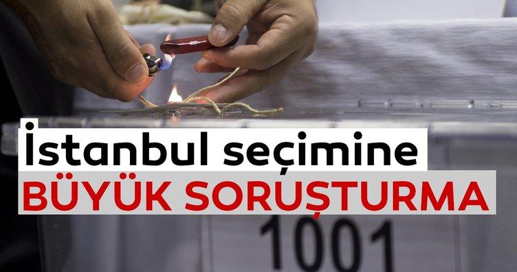 İstanbul seçimine büyük soruşturma
