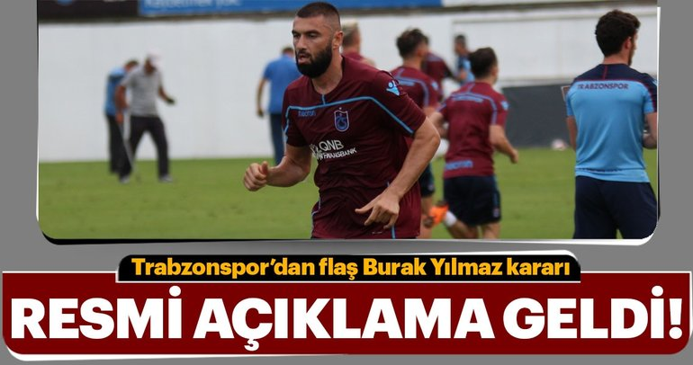 Trabzonspor'dan flaş Burak Yılmaz kararı! Resmi açıklama geldi