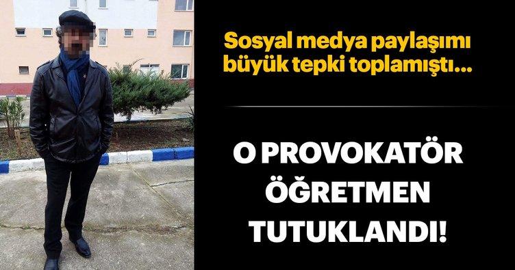 Provokatör öğretmen tutuklandı!