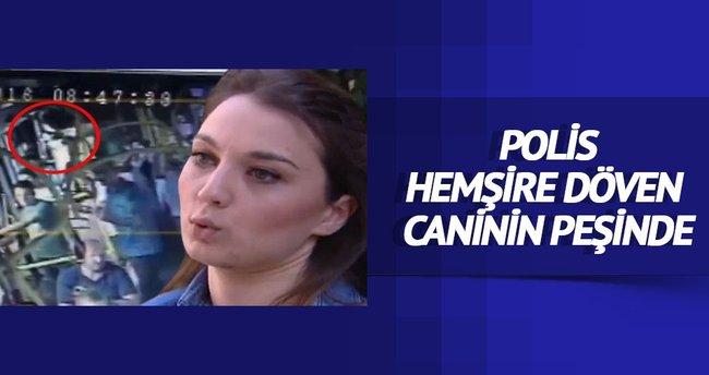 Polis hemşireyi döven caninin peşinde