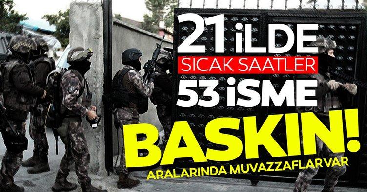 21 ilde son dakika operasyonu! Aralarında muvazzaf subayların olduğu 53 kritik isme FETÖ baskını