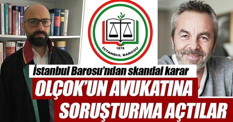 İstanbul Barosu'ndan skandal karar: Olçok'un avukatına soruşturma açtılar!