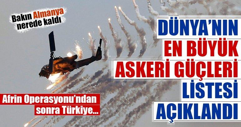 Dünya'nın en güçlü orduları açıklandı! Afrin operasyonu sonrası Türkiye...