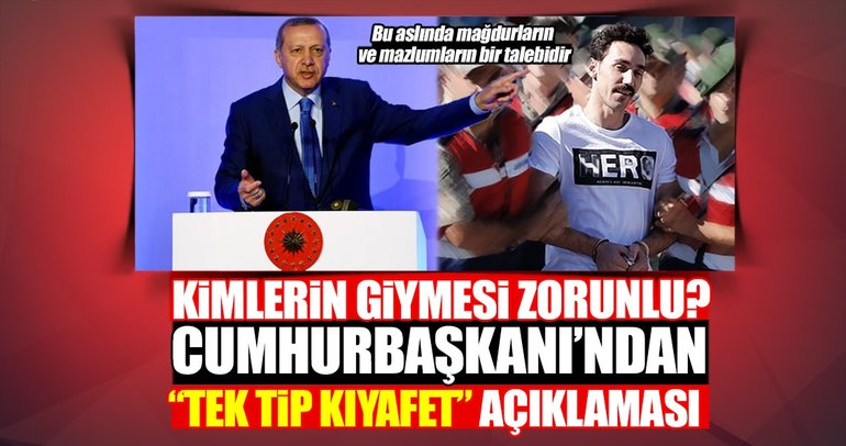 Cumhurbaşkanı Erdoğan'dan son dakika tek tip kıyafet açıklaması!