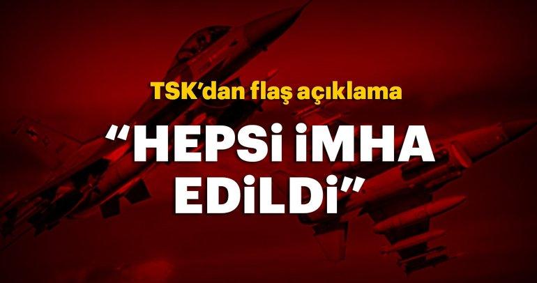 TSK'dan flaş açıklama: Hepsi imha edildi