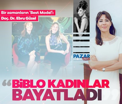 Bir zamanların Best Model'ı Doç Dr. Ebru Güzel'den çarpıcı sözler: Biblo kadınlar bayatladı!