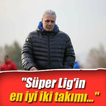 Süper Lig'in en iyi iki takımı...