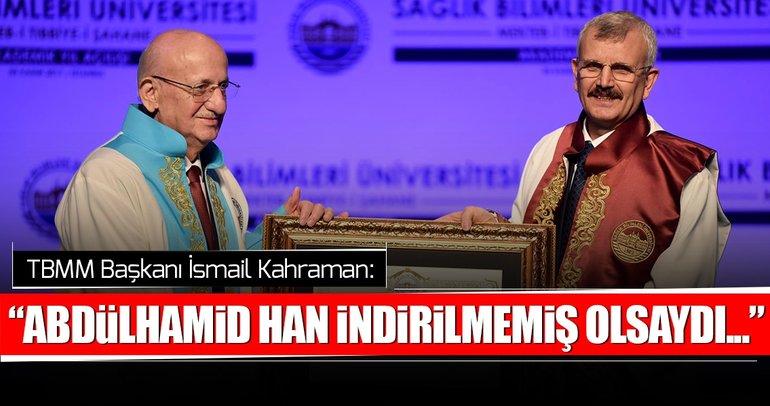 İsmail Kahraman: Abdülhamid Han indirilmemiş olsaydı Birinci Cihan Harbi çıkmayacaktı
