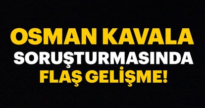 Osman Kavala soruşturmasında son dakika! Mahkeme kararını verdi