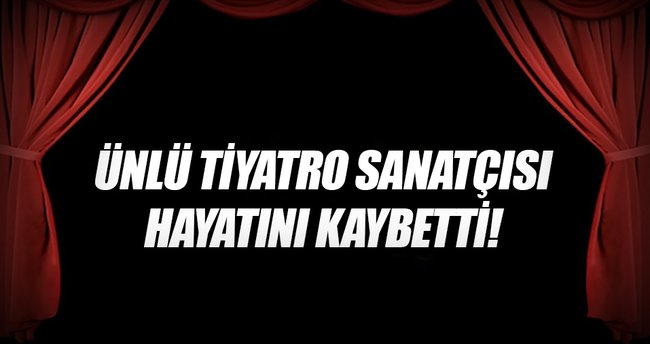 Ünlü tiyatro sanatçısı Münir Akça vefat etti!
