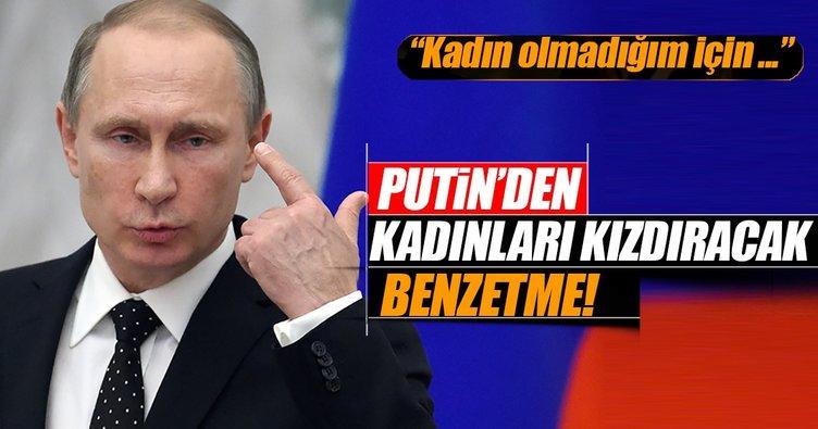 Putin'den kadınları kızdıracak benzetme