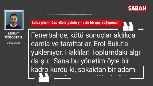 Murat Özbostan | Bulut gitsin, Guardiola gelsin yine de bir şey değişmez!