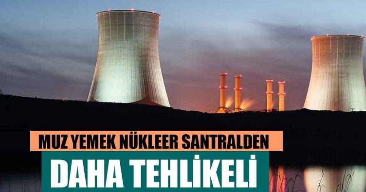 Muz yemek nükleer santralden daha tehlikeli
