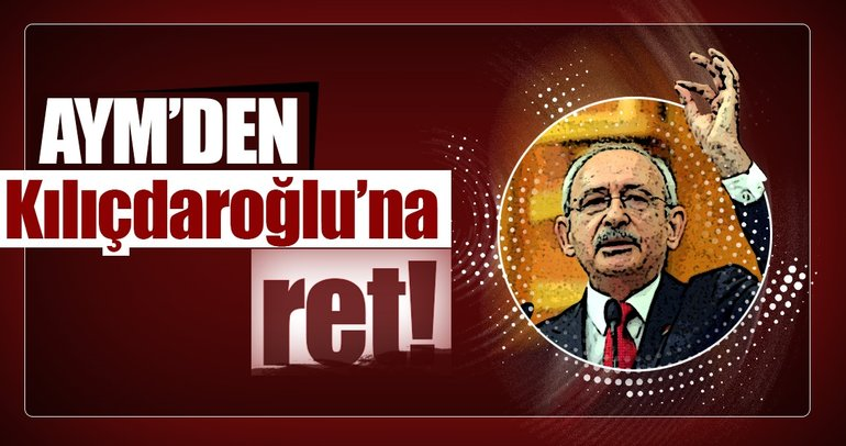 Son dakika: AYM'den Kılıçdaroğlu'na ret!