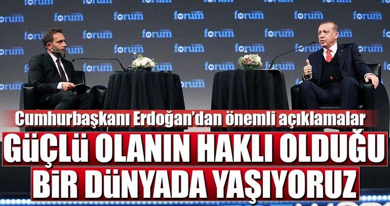 Cumhurbaşkanı Erdoğan: Güçlü olanın haklı olduğu bir dünyada yaşıyoruz.