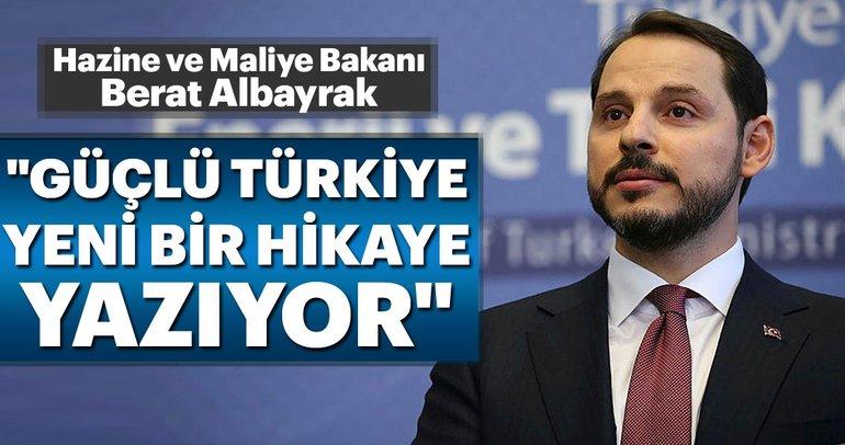 Hazine ve Maliye Bakanı Berat Albayrak: Güçlü Türkiye yeni bir hikaye yazıyor