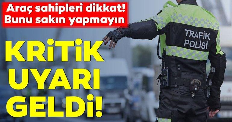 Araç sahipleri dikkat! Trafik cezaları hakkında kritik uyarı