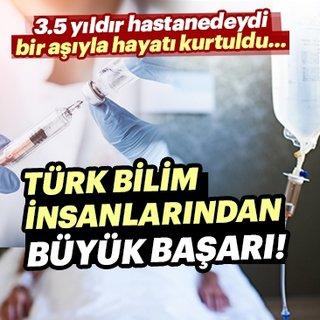 Türk bilim insanlarından büyük başarı! 3.5 yıldır hastanedeydi bir aşıyla hayatı kurtuldu...