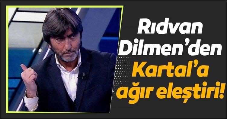 Rıdvan Dilmen'den Beşiktaş'a ağır eleştiri!