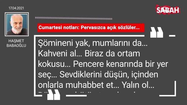 Haşmet Babaoğlu | Cumartesi notları: Pervasızca açık sözlüler...