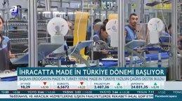 İhracatta Made in Türkiye dönemi başlıyor