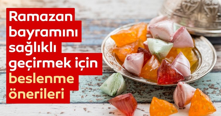 Ramazan bayramını sağlıklı geçirmek için beslenme önerileri